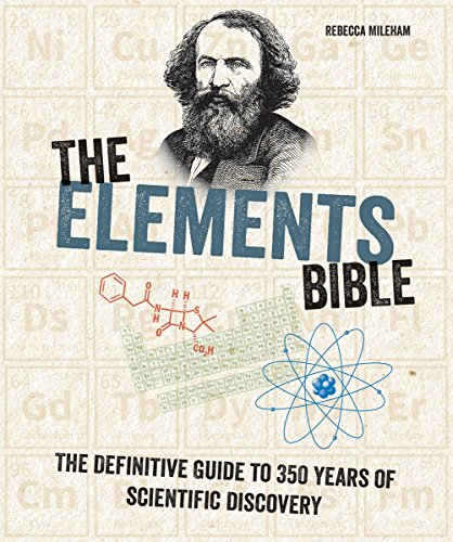 The Elements Bible: The Definitive Guide to 350 Years of Scientific Discovery