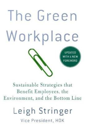 The Green Workplace: Sustainable Strategies that Benefit Employees, the Environment, and the Bottom Line (Updated)