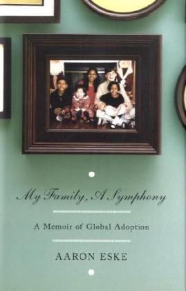 My Family, A Symphony: A Memoir of Global Adoption