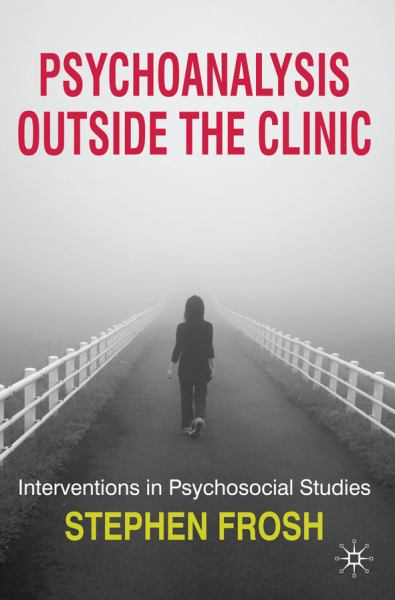 Psychoanalysis Outside the Clinic: Interventions in Psychosocial Studies