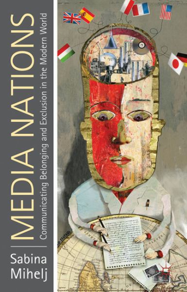 Media Nations: Communicating Belonging and Exclusion in the Modern World