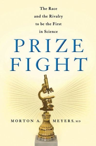 Prize Fight: The Race and the Rivalry to Be the First in Science