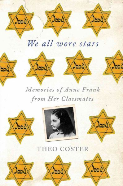 We All Wore Stars: Memoires of Anne Frank from Her Classmates