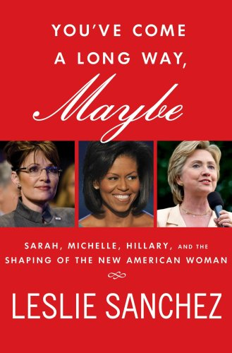 You've Come a Long Way, Maybe: Sarah, Michelle, Hillary, and the Shaping of the New American Woman