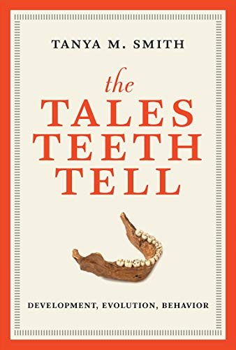 The Tales Teeth Tell: Development, Evolution, Behavior