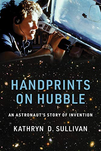 Handprints on Hubble: An Astronaut's Story of Invention
