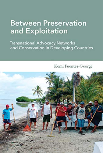 Between Preservation and Exploitation: Transnational Advocacy Networks and Conservation in Developing Countries (Politics, Science, and the Environmen
