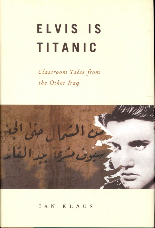 Elvis Is Titanic: Tales from Classrooms in the Other Iraq
