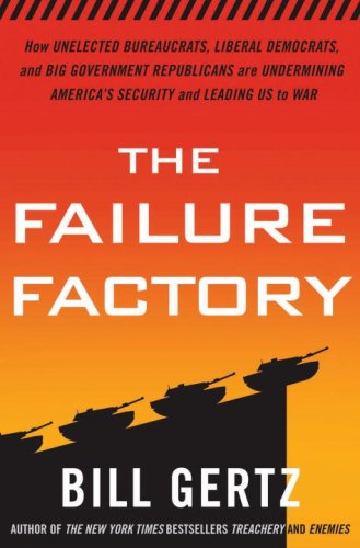 The Failure Factory: How Unelected Bureaucrats, Liberal Democrats, and Big Government Republicans Are Undermining America's Security and Leading Us to