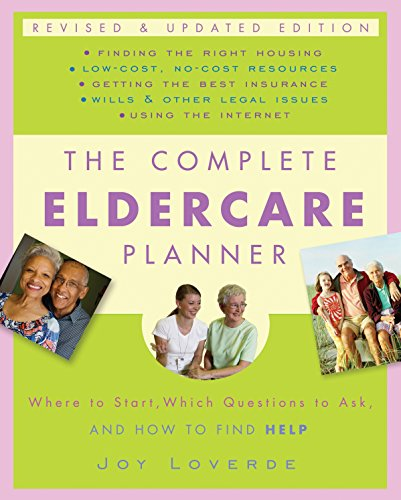 The Complete Eldercare Planner: Where to Start, Which Questions to Ask, and How to Find Help (Revised and Updated Edition)