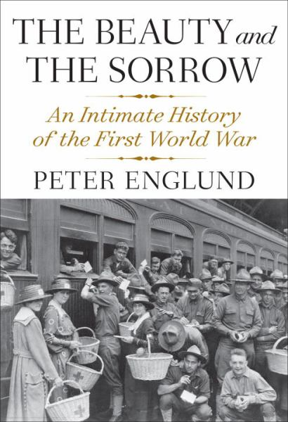 The Beauty and the Sorrow: An Intmate History of the First World War