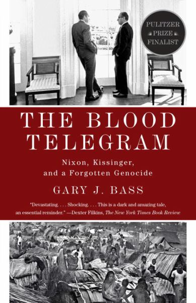 The Blood Telegram: Nixon, Kissinger, and a Forgotten Genocide