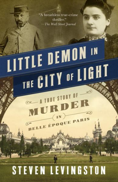 Little Demon in the City of Light: A True Story of Murder in Belle Époque Paris