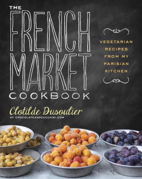 The French Market Cookbook - Vegetarian Recipes from My Parisian Kitchen