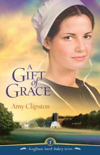 A Gift of Grace (Kauffman Amish Bakery, Bk.1)