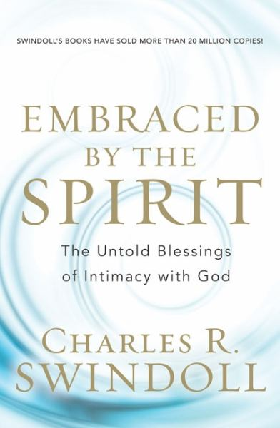 Embraced by the Spirit: The Untold Belssings of Intimacy with God