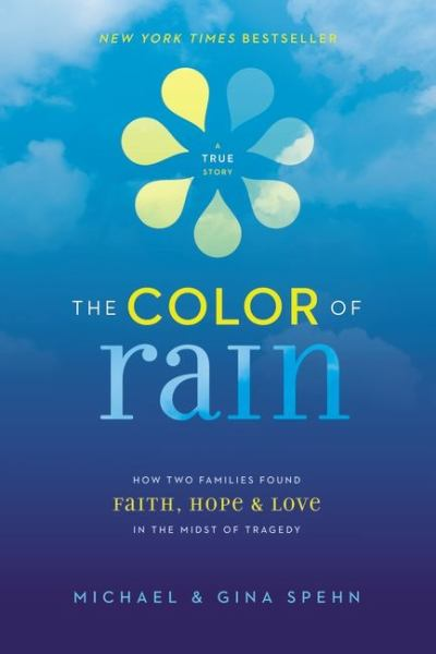 The Color of Rain: How Two Families Found Faith, Hope and Love in the Midst of Tragedy