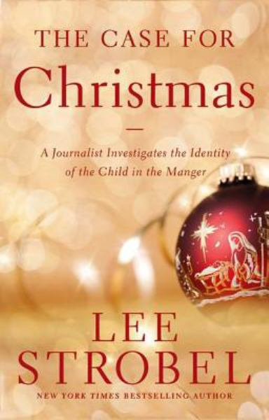 The Case for Christmas: A Journalist Investigates the Identity of the Child in the Manger