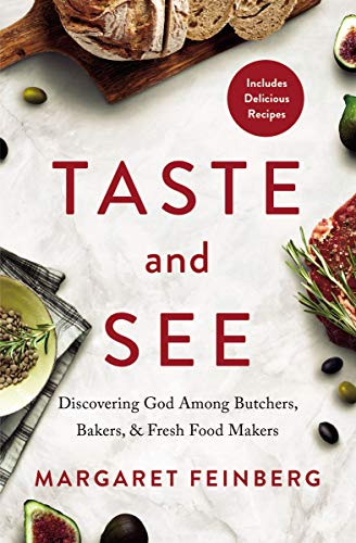 Taste and See: Discovering God Among Butchers, Bakers, and Fresh Food Makers
