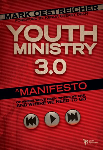 Youth Ministry 3.0: A Manifesto of Where We've Been, Where We Are, and Where We Need to Go