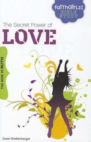 The Secret Power of Love: The Book of Ruth (Faithgirlz! Bible Study)
