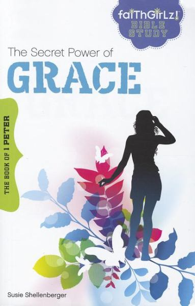 The Secret Power of Grace: The Book of 1 Peter (Faithgirlz! Bible Study)