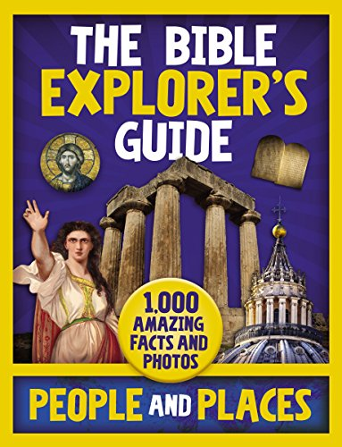The Bible Explorer's Guide People and Places: 1,000 Amazing Facts and Photos