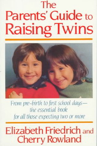 The Parents' Guide to Raising Twins: From Pre-Birth to First School Days--The Essential Book for All Those Expecting Two or More