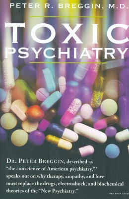 """Toxic Psychiatry: Why Therapy, Empathy and Love Must Replace the Drugs, Electroshock and Biochemical Theories of the """"New Psychiatry"""""""