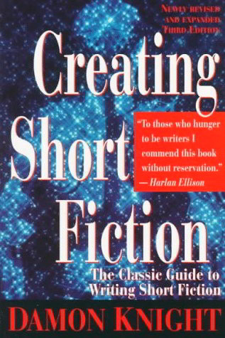 Creating Short Fiction: The Classic Guide to Writing Short Fiction (Revised and Expanded 3rd Edition)