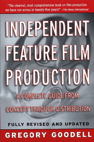 Independent Feature Film Production: A Complete Guide from Concept Through Distribution (Fully Revisd and Updated)