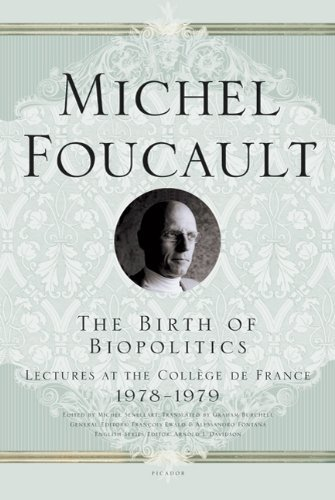 The Birth of Biopolitics: Lectures at the College De France 1978-1979