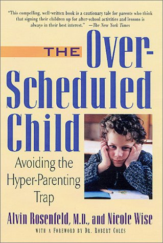 The Over Scheduled Child: Avoiding the Hyper-Parenting Trap
