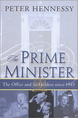 The Prime Minister: The Office and Its Holders Since 1945