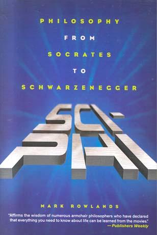 Sci-Phi: Philosophy from Socrates to Schwarzenegger