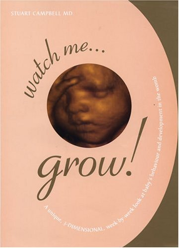 Watch Me Grow: A Unique, 3-Dimensional Week-by-Week Look at Your Baby's Behavior and Development in the Womb