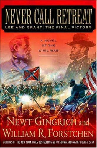 Never Call Retreat: Lee and Grant: The Final Victory (Civil War Trilogy, Bk. 3)