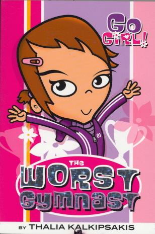 The Worst Gymnast (Go Girl, Bk. 2)