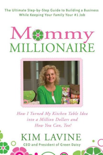 Mommy Millionaire: How I Turned My Kitchen Table Idea into a Million Dollars and How You Can, Too!