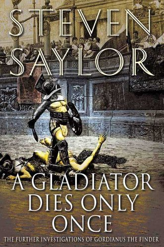 A Gladiator Dies Only Once: The Further Investigations of Gordianus the Finder (Novels of Ancient Rome