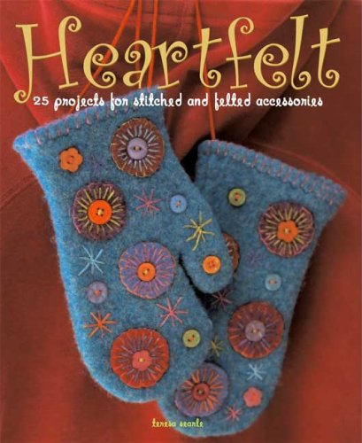 Heartfelt: 25 Projects for Stitched and Felted Accessories