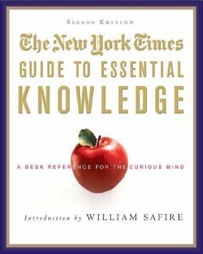 The New York Times Guide to Essential Knowledge: A Desk Reference for the Curious Mind (2nd Edition)
