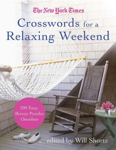 Crosswords for a Relaxing Weekends: Easy, Breezy 200-Puzzle Omnibus (New York Times)