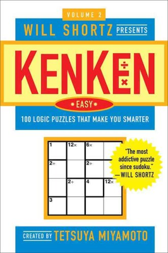 Will Shortz Presents KenKen Easy: 100 Logic Puzzles That Make You Smarter (Volume 2)