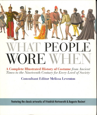 What People Wore When: A Complete Illustrated History of Costume from Ancient Times to the Nineteenth Century for Every Level of Society