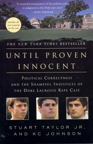 Until Proven Innocent: Political Correctness and the Shameful Injustices of the Duke Lacrosse Rape Case