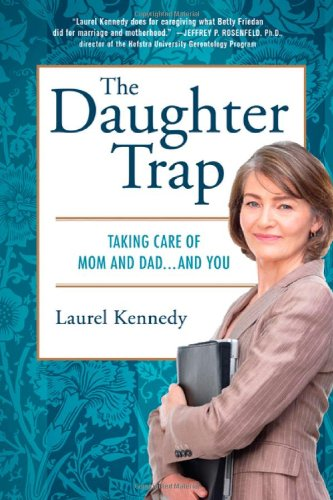 The Daughter Trap: Taking Care of Mom and Dad...and You