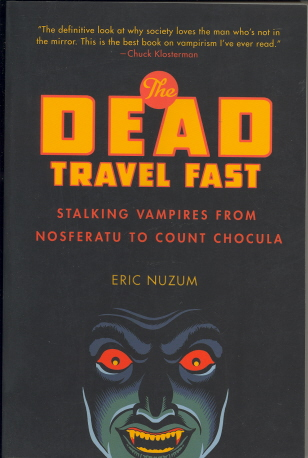 The Dead Travel Fast:  Stalking Vampires From Nosferatu To Count Choculas
