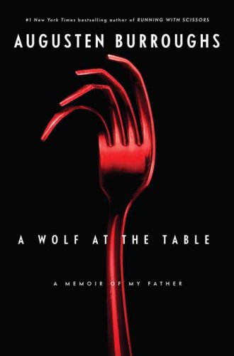A Wolf at the Table: A Memoir of My Father