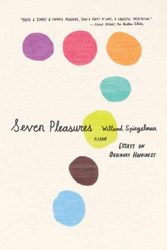 Seven Pleasures: Essays on Ordinary Happiness